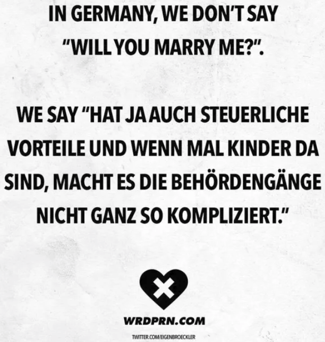 In germany we dont say will you marry me